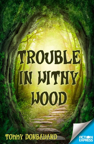 Trouble in Withy Wood
